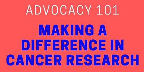 ADVOCACY 101: MAKING A DIFFERENCE IN CANCER RESEARCH tickets