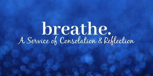 Breathe: A Service of Consolation & Reflection
