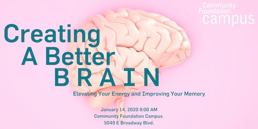 Creating a Better Brain: Elevating your Energy and Improving your Memory