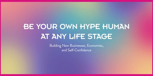 Be Your Own Hype Human at Any Life Stage
