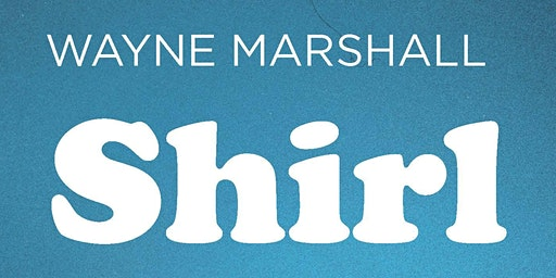 "Book Launch: ""Shirl"" by Wayne Marshall"