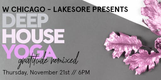 Gratitude Remixed // Deep House Yoga at W Lakeshore