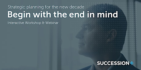 Begin with the End in Mind - Strategic Planning for the New Decade tickets
