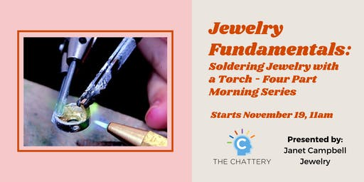Jewelry Fundamentals: Soldering Jewelry with a Torch - Four Part Morning