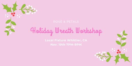 HOLIDAY WREATH WORKSHOP WITH ROSÉ  & PETALS-NEW DATE JUST ADDED tickets
