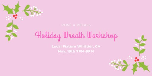 HOLIDAY WREATH WORKSHOP WITH ROSÉ  & PETALS-NEW DATE JUST ADDED