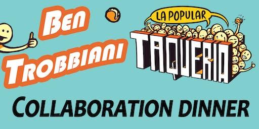 Ben Trobbiani and La Popular Taqueria collaboration dinner