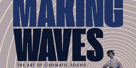 Making Waves: The Art of Cinematic Sound tickets
