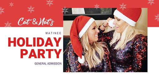 Cat & Nat's MATINEE Holiday Party