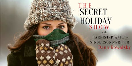 The Secret Holiday Show: * Harp * Piano * Voice * by Dana Kowalsky tickets