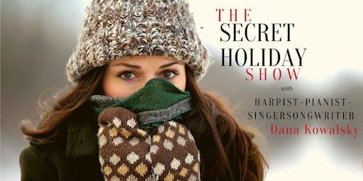 The Secret Holiday Show: * Harp * Piano * Voice * by Dana Kowalsky