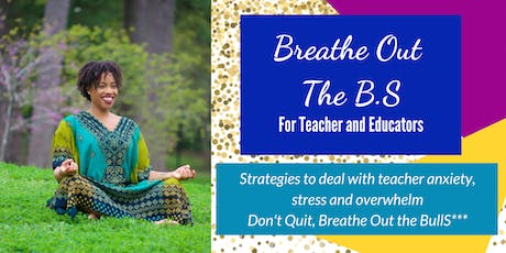 Breathe Out The BS MASTERCLASS: How To Drop Teacher and Educator Anxiety tickets