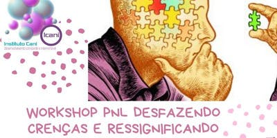 """Workshop """"PNL desfazendo crenças e ressignificando"""""""