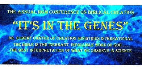 "The Annual RGM Conference on Biblical Creation - ""It's in the Genes"" tickets"