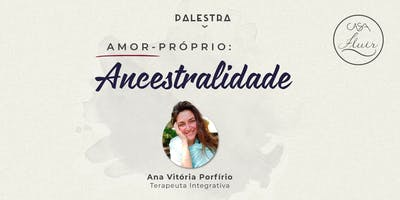 Palestra Amor-Próprio: Ancestralidade