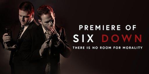 SIX DOWN Premiere