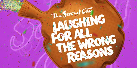 SECOND CITY: LAUGHING FOR ALL THE WRONG REASONS tickets