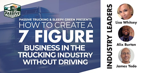 How to Create a 7 Figure Business in the Trucking Industry Without Driving