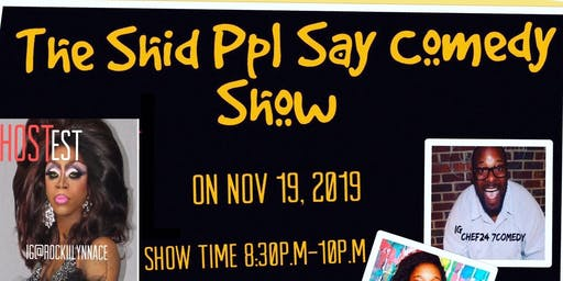 The Shid Ppl Say Comedy Show
