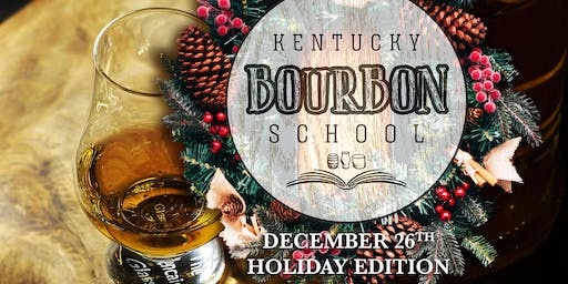 HOLIDAY EDITION • Dec26th • KY Bourbon School: Bourbon 101 & Basic Palate Training