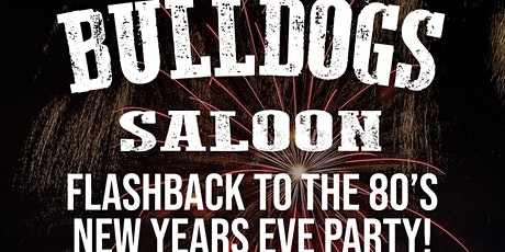 Bulldogs Saloon - Flashback to the 80's - New Years Eve Party! tickets