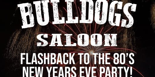 Bulldogs Saloon - Flashback to the 80's - New Years Eve Party!