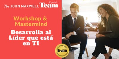 Desarrolla el Líder que está en TI. Workshop & Mastermind