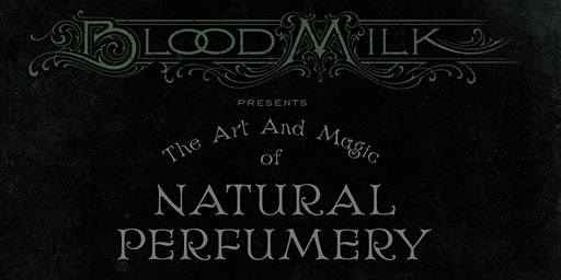 The Art and Magic of Natural Perfumery