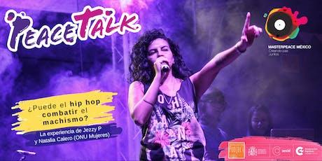PeaceTalk y concierto ¿Puede el hip hop combatir el machismo? boletos