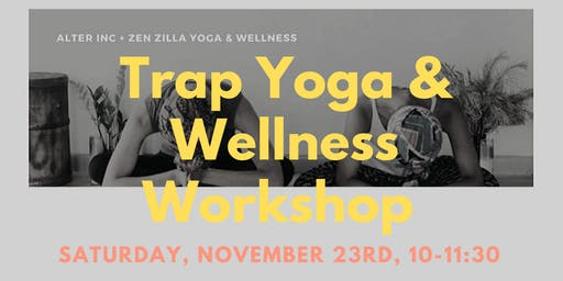 Trap Yoga & Wellness Workshop with Zen Zilla Yoga
