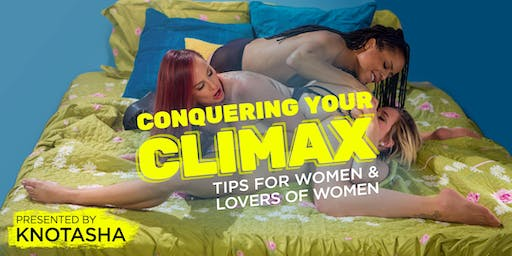 Conquer Your Climax: Tips for Women & Lovers of Women presented by Knotasha