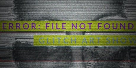 ERROR: FILE NOT FOUND GLITCH ART SHOW  tickets
