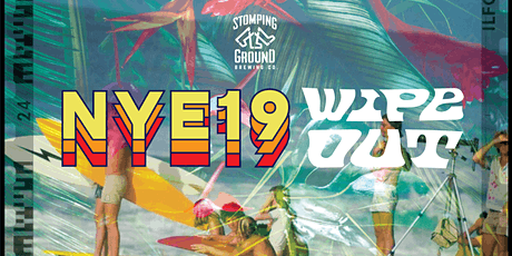 NYE 2019 WIPE OUT @ Stomping Ground Beer Hall tickets