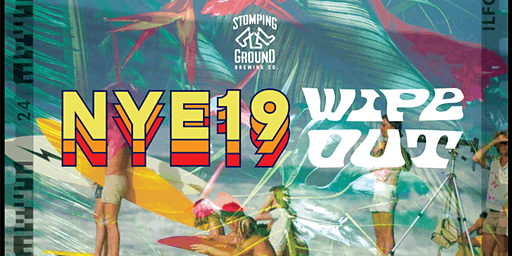NYE 2019 WIPE OUT @ Stomping Ground Beer Hall