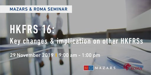 Mazars & Roma Seminar - HKFRS 16: Key changes & implication on other HKFRSs