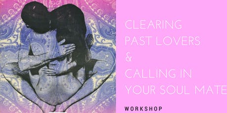 Clearing Past Lovers & Calling in Your Soulmate  tickets