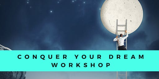 Conquer Your Dream Workshop