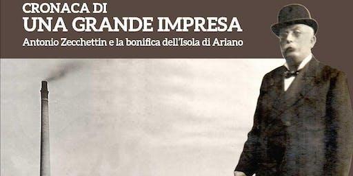 Cronaca di una grande impresa - Antonio Zecchettin e la bonifica dell'Isola