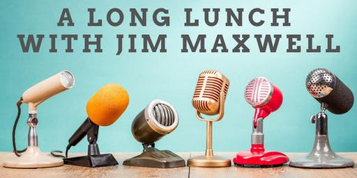 A Long Lunch With Jim Maxwell (supporting Gotcha4Life)