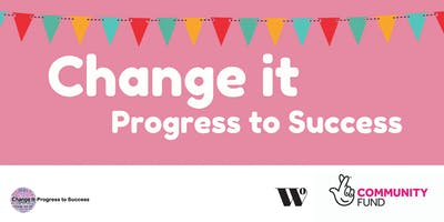 Change It - Progress to Success at The Women's Organisation