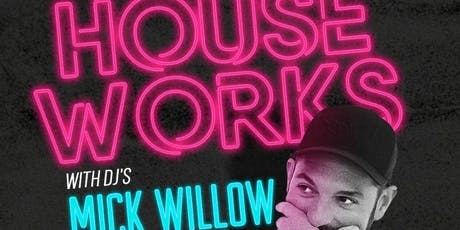 MICK WILLOW PRESENTS HOUSE WORKS @ TWENTY TWO DUBLIN tickets