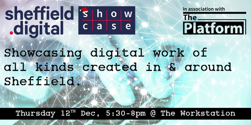 Sheffield Digital Christmas Showcase @ The Platform
