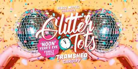 Glitter Tots - 'Noon' Years Eve Family Disco - Tramshed tickets