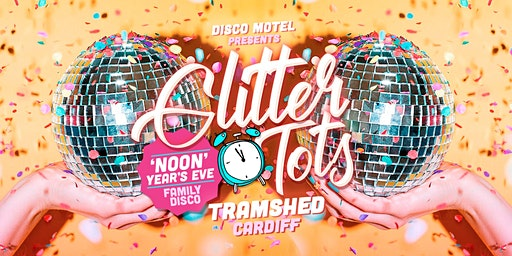 Glitter Tots - 'Noon' Years Eve Family Disco - Tramshed