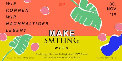 MAKE SMTHNG - Berlins großes Nachhaltigkeits und DIY-Event