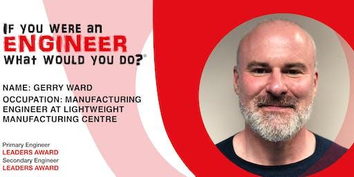 ONLINE MEET AN ENGINEER: Gerry Ward, Manufacturing Engineer