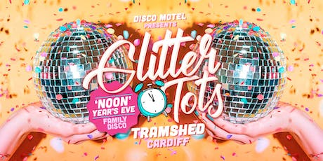 Glitter Tots 'Noon' Years Eve Family Disco (Tramshed, Cardiff) tickets
