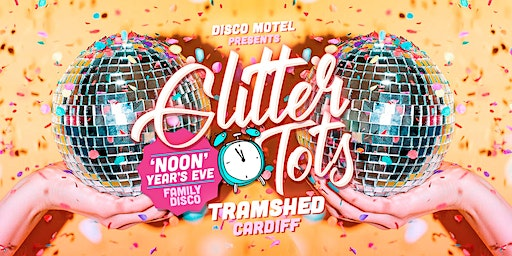 Glitter Tots 'Noon' Years Eve Family Disco (Tramshed, Cardiff)