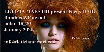 FOCUS HAIR Bumbled - Ponytail  by LETIZIA MAESTRI 19_20 JANUARY 2020