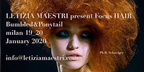 FOCUS HAIR Bumbled - Ponytail  by LETIZIA MAESTRI 19_20 JANUARY 2020 biglietti